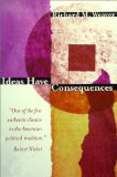 Ideas Have Consequences, by Richard M Weaver